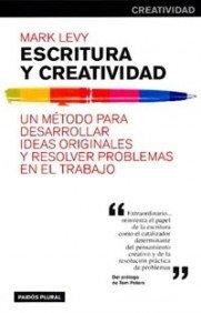 Escritura y creatividad: Un método para desarrollar ideas originales y resolver problemas en el trabajo (Empresa) por Mark Levy