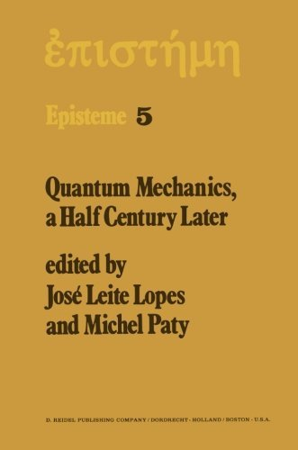 Quantum Mechanics, A Half Century Later: Papers of a Colloquium on Fifty Years of Quantum Mechanics, Held at the University Louis Pasteur, Strasbourg, May 2-4, 1974 (Episteme) (Volume 5) (2013-10-04)