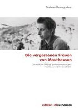 Die vergessenen Frauen von Mauthausen: Die weiblichen Häftlinge des Konzentrationslagers Mauthausen und ihre Geschichte - Taschenbuch-häftlinge