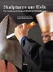 Skulpturen aus Holz: Eine Einführung in Kunst und Technik der Holzbildhauerei