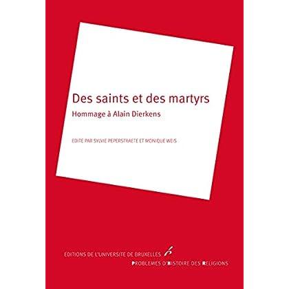 Des saints et des martyrs: Hommage à Alain Dierkens (Problèmes d'histoire des religions t. 25)