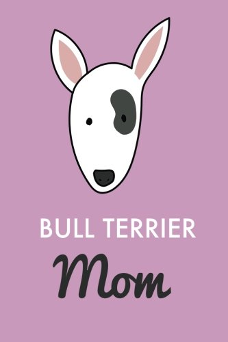 Bull Terrier Mom (6x9 Journal): Purple, Lightly Lined, 120 Pages, Perfect for Notes, Journaling, Mother's Day and Christmas