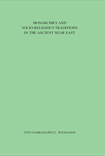 Monarchies and Socio-Religious Traditions in the Ancient Near East: Papers read at the 31st International Congress of Human Sciences in Asia and North ... Eastern Culture Center in Japan, Band 1) -