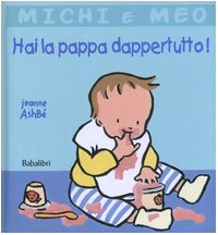 Hai la pappa dappertutto! Ediz. illustrata