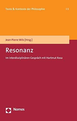 sziplinären Gespräch mit Hartmut Rosa (Texte & Kontexte Der Philosophie, Band 3) ()