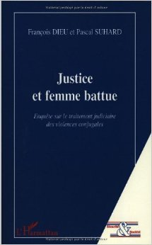 Justice et femme battue : Enqute sur le traitement judiciaire des violences conjugales de Pascal Suhard,Franois Dieu ( 4 avril 2008 )