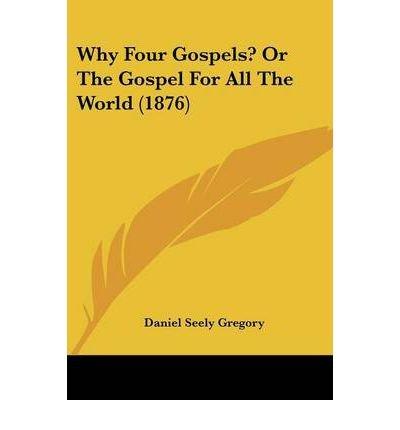 why-four-gospels-or-the-gospel-for-all-the-world-1876-paperback-common
