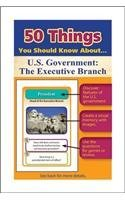 50 Things You Should Know about U.S. Government: The Executive Branch by Jonathan Gross (2015-09-01)