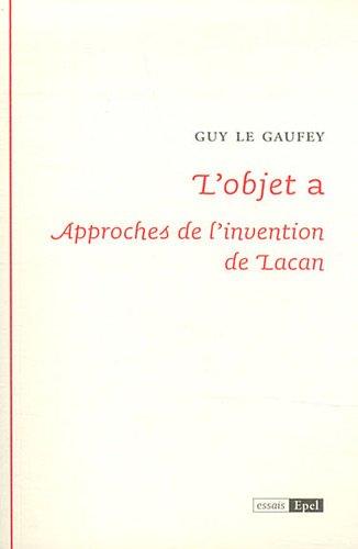 L'objet a : Approches de l'invention de Lacan