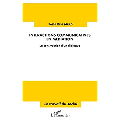 Interactions communicatives en médiation: La construction d'un dialogue (Travail du social)