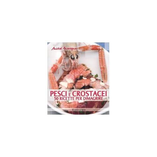 Pesci E Crostacei. 50 Ricette Per Dimagrire