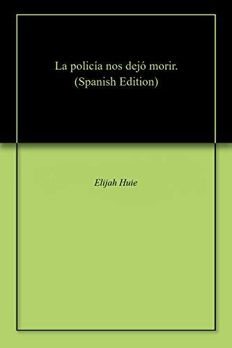 La policía nos dejó morir. por Elijah  Huie