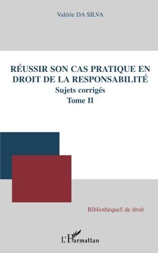 Réussir Son Cas Pratique (T 2) en Droit de la Responsabilite Sujets Corrigées par Valérie Da Silva