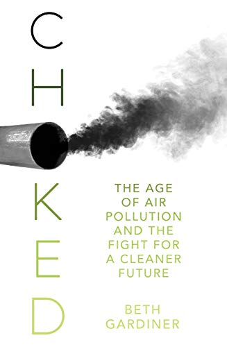 Choked: The Age of Air Pollution and the Fight for a Cleaner Future (English Edition)