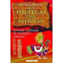 Los Toltecas para ninos/ Toltecas for Children: Cuentos Y Leyendas De Ciudades Y Animales (Literatura Infantil/ Children's Literature) por Guillermo Murray