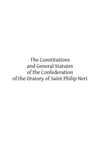THE CONSTITUTIONS AND GENERAL STATUTES OF THE CONFEDERATION OF THE ORATORY OF SAINT PHILIP NERI (Neri Saint Philip)