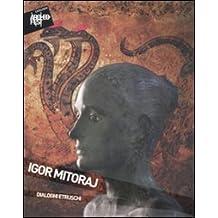 Igor Mitoraj. Dialoghi etruschi. Catalogo della mostra (Sarteano, 4 settembre-9 ottobre 2011). Ediz. illustrata