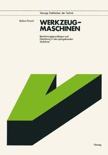 Werkzeugmaschinen: Berechnungsgrundlagen und Gestaltung in den spangebenden Verfahren