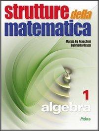 Strutture della matematica. Algebra. Con espansione online. Per le Scuole superiori: 1