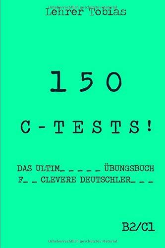 150 C-Tests!: Das ultimative Übungsbuch für clevere Deutschlerner