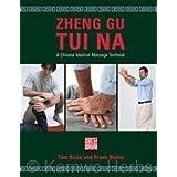 Zheng Gu Tui Na: A Chinese Medical Massage Textbook by Tom Bisio (2007-05-03)