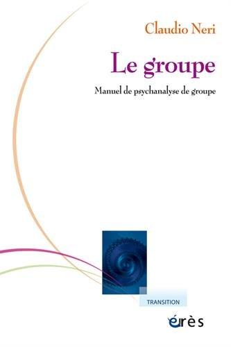 Le groupe : Manuel de psychanalyse de groupe