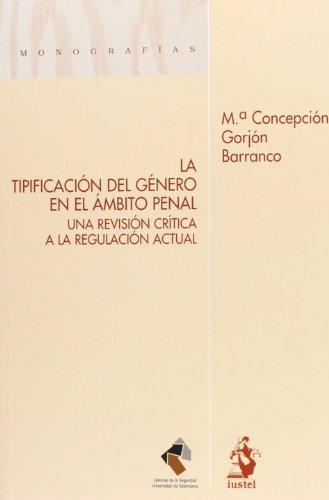 La Tipificación Del Género En El Ámbito Penal (Monografias (iustel))