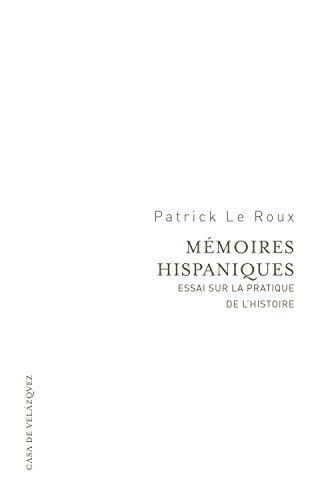 Mémoires hispaniques: Essai sur la pratique de l'histoire (Essais de la Casa de Velázquez)