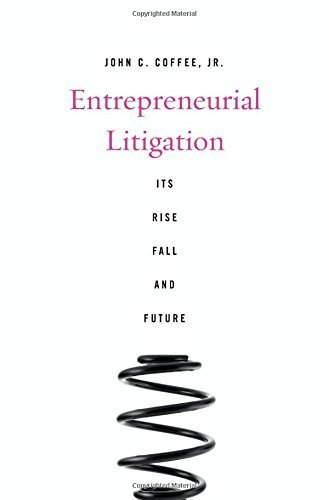 Entrepreneurial Litigation: Its Rise, Fall, and Future by John C. Coffee Jr. (2015-06-08)