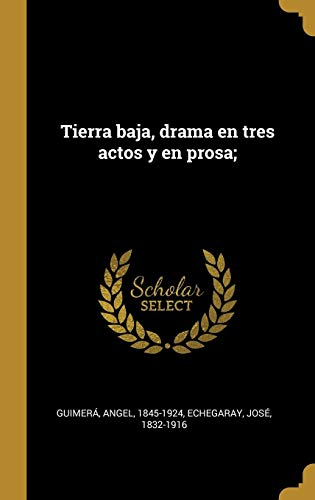 Tierra baja, drama en tres actos y en prosa;
