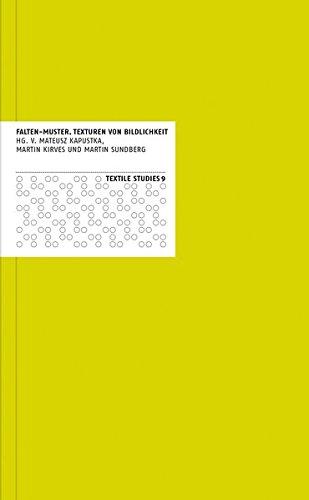 Falten Kostüm - Falten-Muster: Texturen von Bildlichkeit (Textile Studies, Band 9)