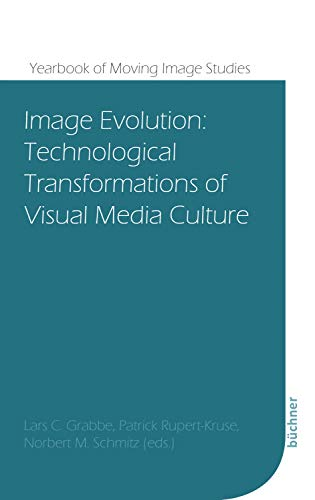 Image Evolution: Technological Transformations of Visual Media Culture (Yearbook of Moving Image Studies (YoMIS) 4) (English Edition)