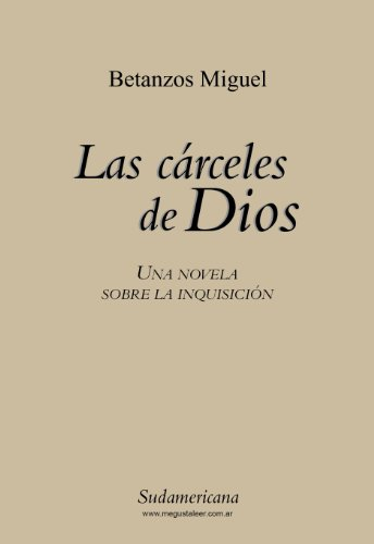 Las carceles de Dios: Una novela sobre la Inquisición por MIGUEL BETANZOS