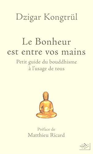 Le Bonheur est entre vos mains : Petit guide du bouddhisme à l'usage de tous par Dzigar Kongtrül