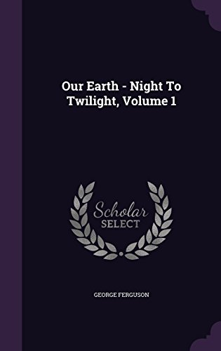 Our Earth - Night To Twilight, Volume 1