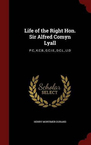 Life of the Right Hon. Sir Alfred Comyn Lyall: P.C., K.C.B., G.C.I.E., D.C.L., Ll.D by Henry Mortimer Durand (2015-08-11)