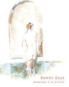 Ramon Gaya: Homenaje A La Pintura por Ramon Gaya