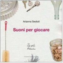 Suoni per giocare. Con CD Audio di Sedioli, Arianna (2007) Tapa dura
