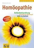 Homöopathie: Selbstbehandlung - Zuverlässige Mittelwahl - Hilfe im Notfall