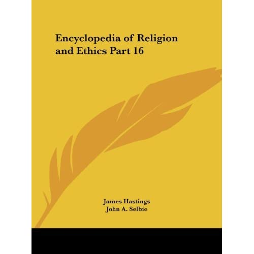 Encyclopedia of Religion & Ethics (1908): v. 16 by James Hastings (2003-01-24)