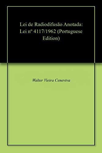 Lei de Radiodifusão Anotada: Lei nº 4117/1962 (Portuguese Edition) por Walter Vieira Ceneviva