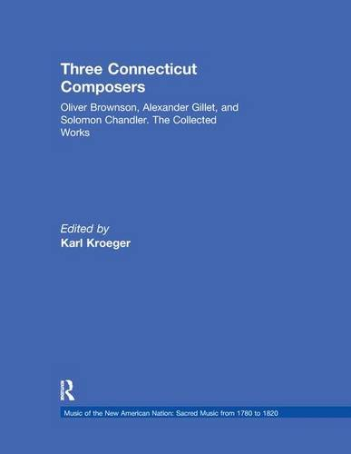 Three Connecticut Composers: Oliver Brownson, Alexander Gillet, and Solomon Chandler: The Collected Works (Music of the New American Nation: Sacred Music from 1780 to 1820)