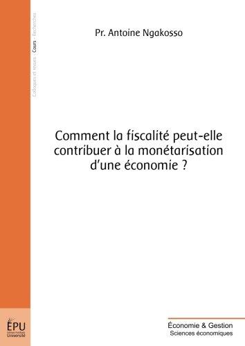 Comment la fiscalité peut-elle contribuer à la monétarisation d'une économie ?