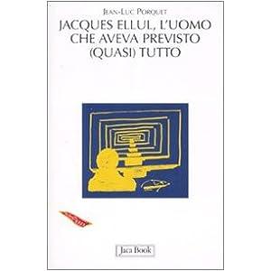 Jacques Ellul. L'uomo che aveva previsto (quasi) tutto