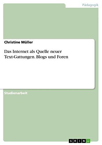 Das Internet als Quelle neuer Text-Gattungen. Blogs und Foren