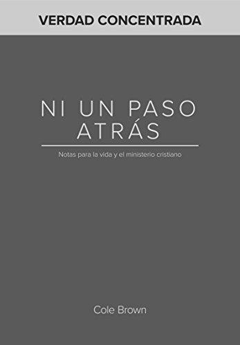 Ni Un Paso Atrás : Notas para la vida y el ministerio cristiano (Verdad Concentrada n 4)