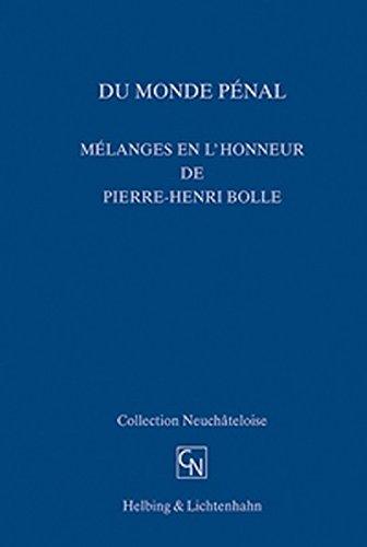 Du monde pénal: Mélanges en l'honneur de Pierre-Henri Bolle (Collection Neuchâteloise)