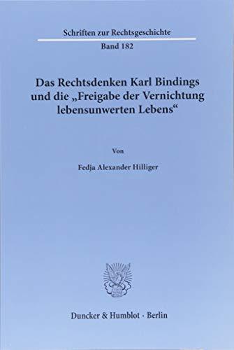 """Das Rechtsdenken Karl Bindings und die """"Freigabe der Vernichtung lebensunwerten Lebens«. (Schriften zur Rechtsgeschichte)"""