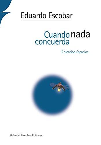 Cuando nada concuerda (Espacios) por Eduardo Escobar