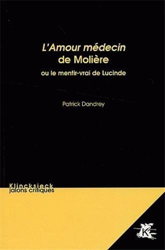 L'Amour médecin de Molière : Ou le mentir-vrai de Lucinde par Patrick Dandrey